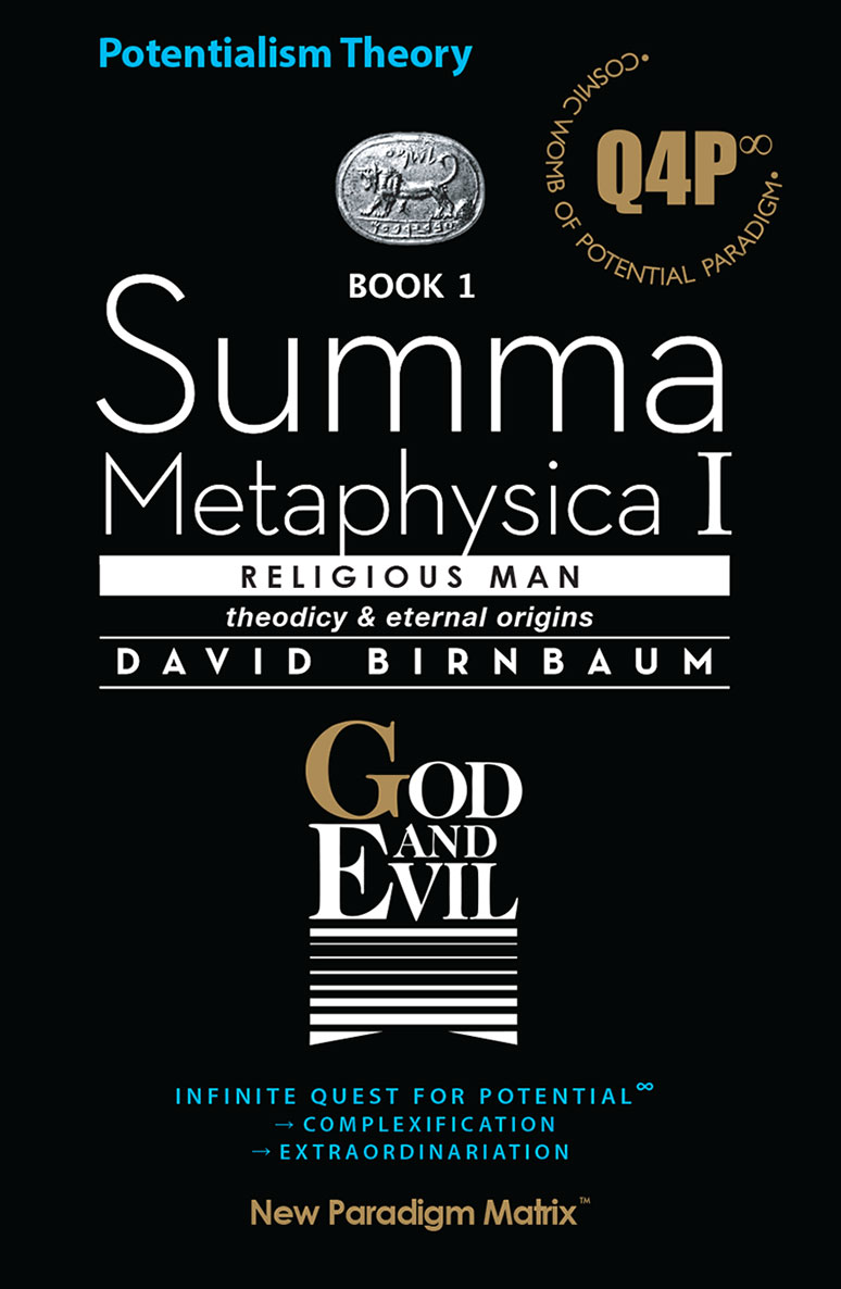 Harvard-educated David Birnbaum's philosophy paradigm-changing simultaneous solution of a Potential-driven universe affirms/identifies life's over-arching spiritual dimension For Theory of Potential, see Summa Metaphysica, 1988, 2005, 2014.